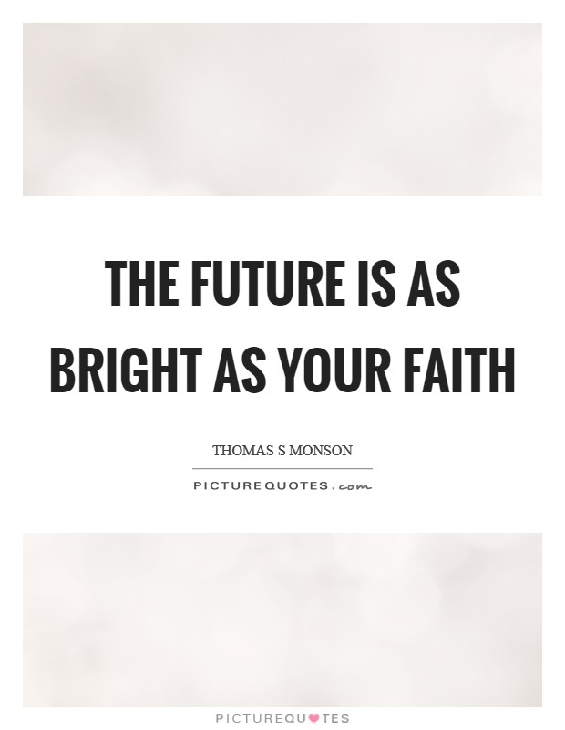 The future is as bright as your faith Picture Quote #1