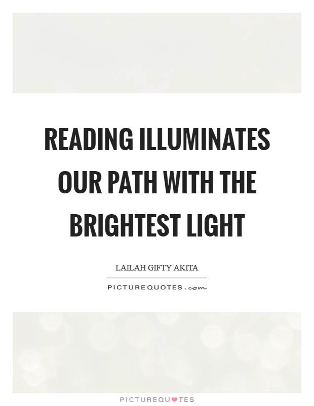 Reading illuminates our path with the brightest light Picture Quote #1