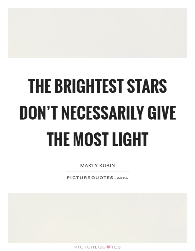 The brightest stars don't necessarily give the most light Picture Quote #1