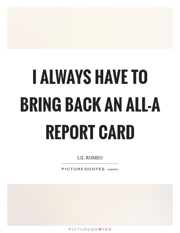 I always have to bring back an all-A report card Picture Quote #1