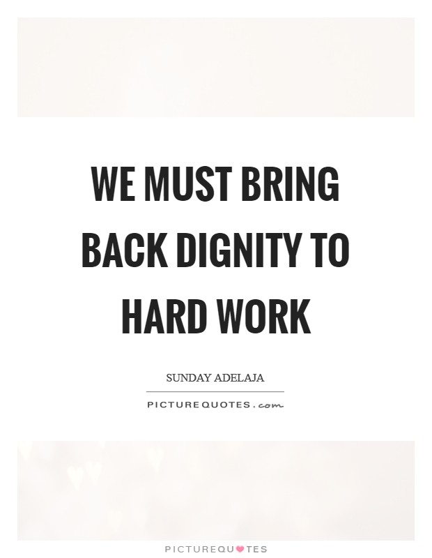 We must bring back dignity to hard work Picture Quote #1