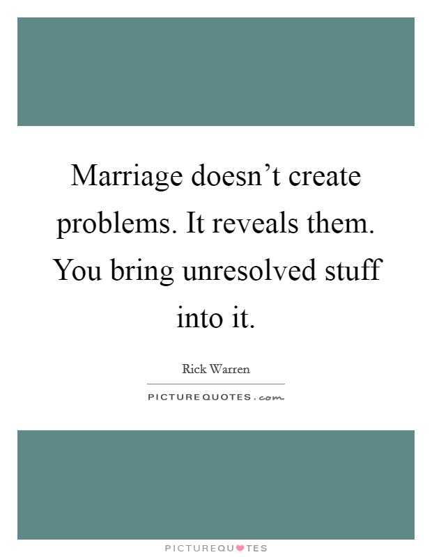 Marriage doesn't create problems. It reveals them. You bring unresolved stuff into it Picture Quote #1