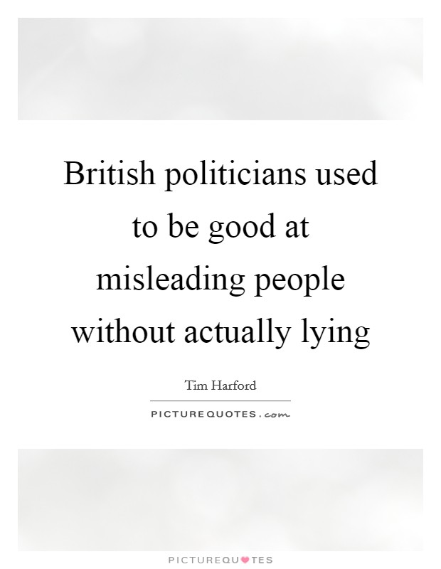 British politicians used to be good at misleading people without actually lying Picture Quote #1