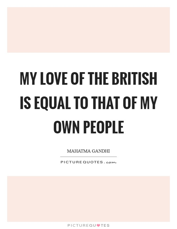 My love of the British is equal to that of my own people Picture Quote #1