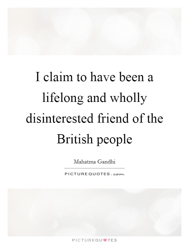 I claim to have been a lifelong and wholly disinterested friend of the British people Picture Quote #1