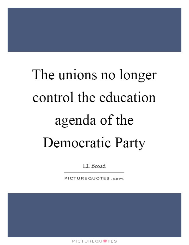 The unions no longer control the education agenda of the Democratic Party Picture Quote #1