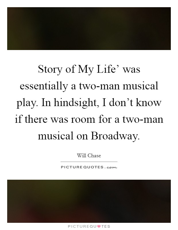 Story of My Life' was essentially a two-man musical play. In hindsight, I don't know if there was room for a two-man musical on Broadway Picture Quote #1