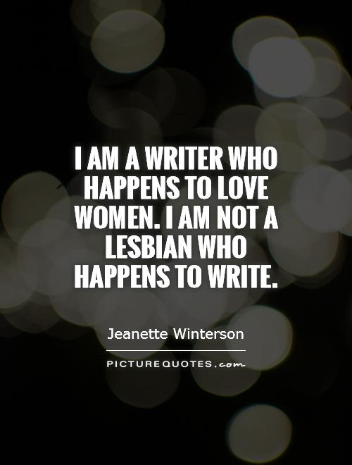 I am a writer who happens to love women. I am not a lesbian who happens to write Picture Quote #1