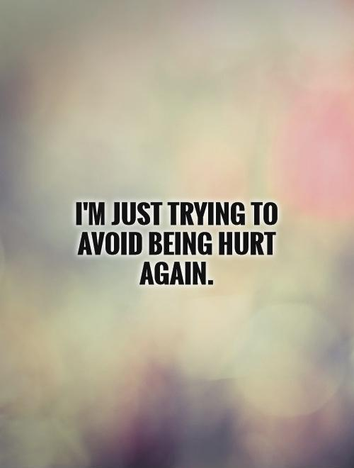 I'm just trying to avoid being hurt again Picture Quote #1