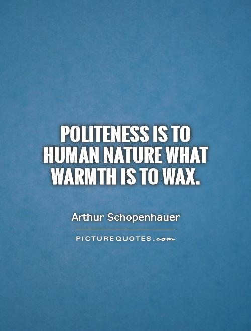 Politeness is to human nature what warmth is to wax Picture Quote #1