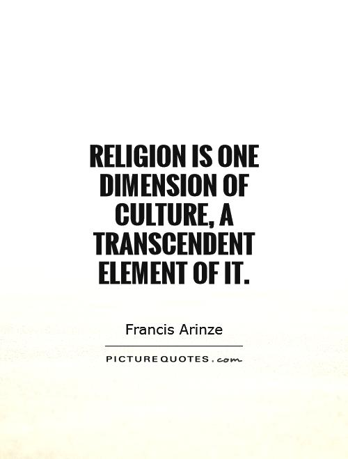 Religion is one dimension of culture, a transcendent element of it Picture Quote #1