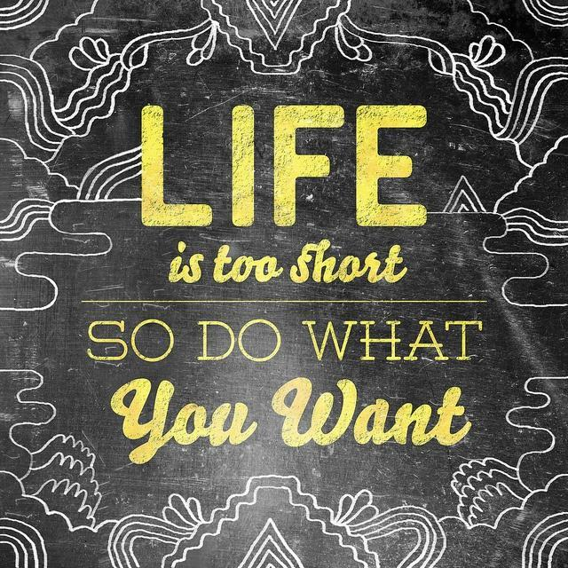 Life is too short, so do what you want Picture Quote #1