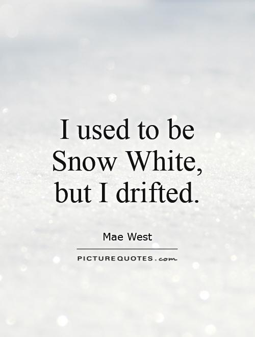 I used to be Snow White, but I drifted Picture Quote #1