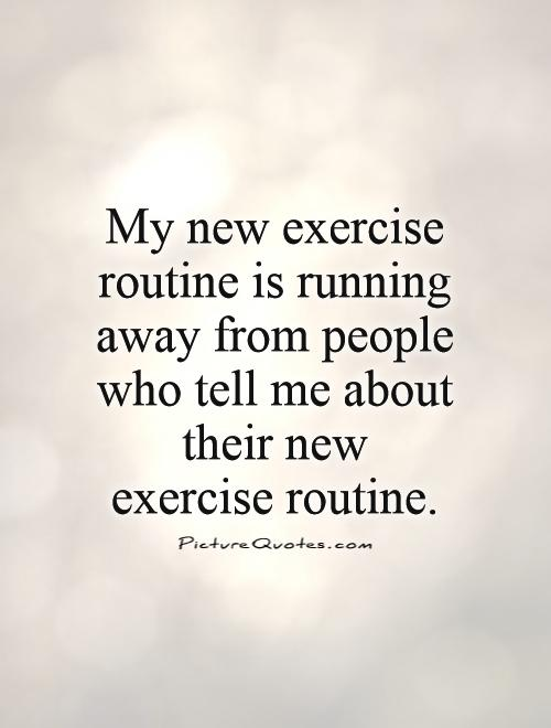 My new exercise routine is running away from people who tell me about their new exercise routine Picture Quote #1