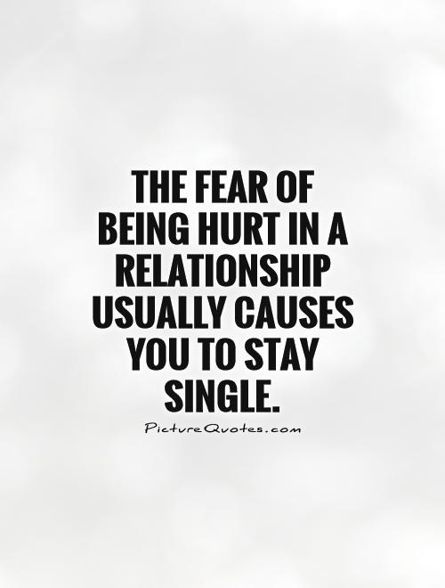 The fear of being hurt in a relationship usually causes you to stay single Picture Quote #1