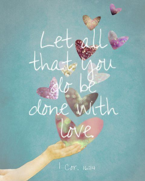 Let all that you do be done with love Picture Quote #1