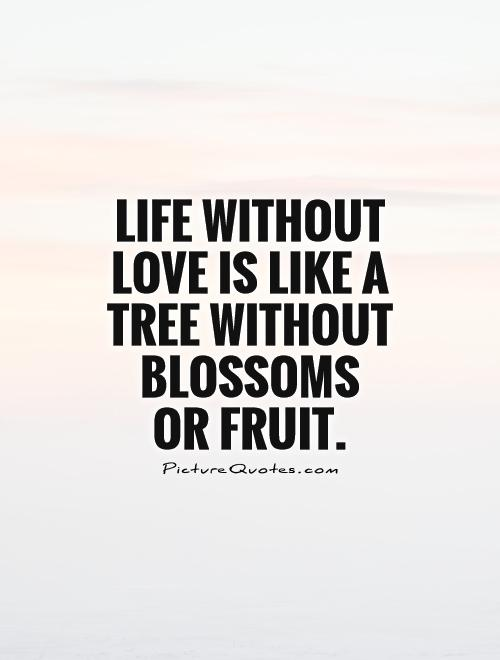 Life without love is like a tree without blossoms  or fruit Picture Quote #1