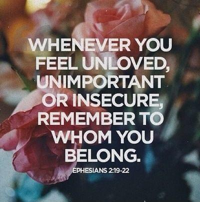 Whenever you feel unloved, unimportant or insecure, remember to whom you belong Picture Quote #1