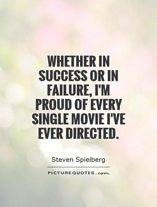 Whether in success or in failure, I'm proud of every single movie I've ever directed Picture Quote #1