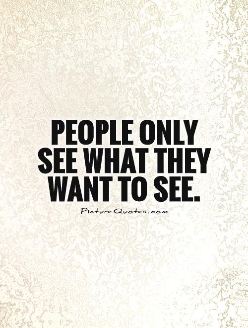People only see what they want to see Picture Quote #1