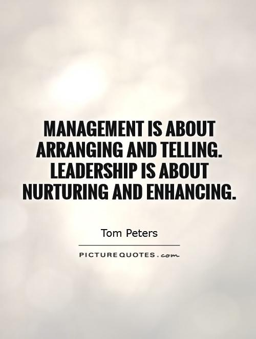 Management is about arranging and telling. Leadership is about nurturing and enhancing Picture Quote #1