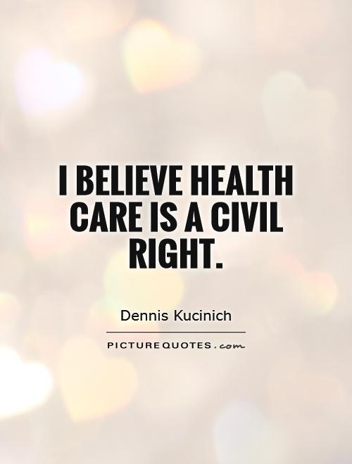 I believe health care is a civil right Picture Quote #1