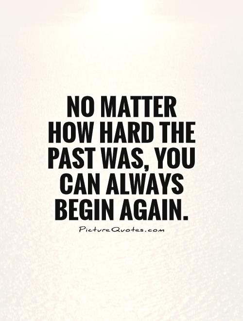 No matter how hard the past was, you can always begin again Picture Quote #1