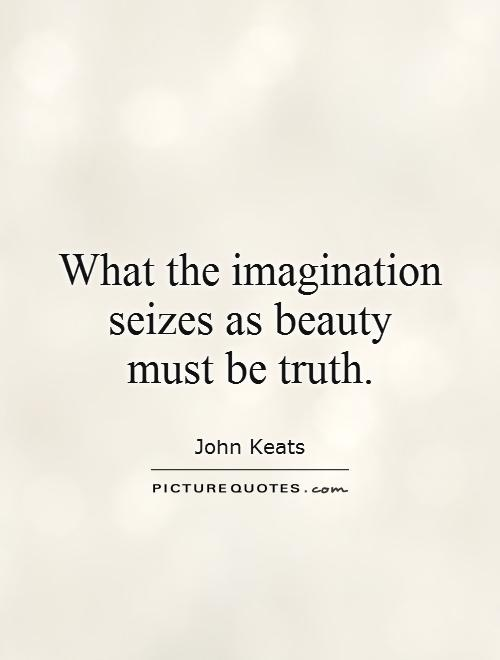 What the imagination seizes as beauty  must be truth Picture Quote #1