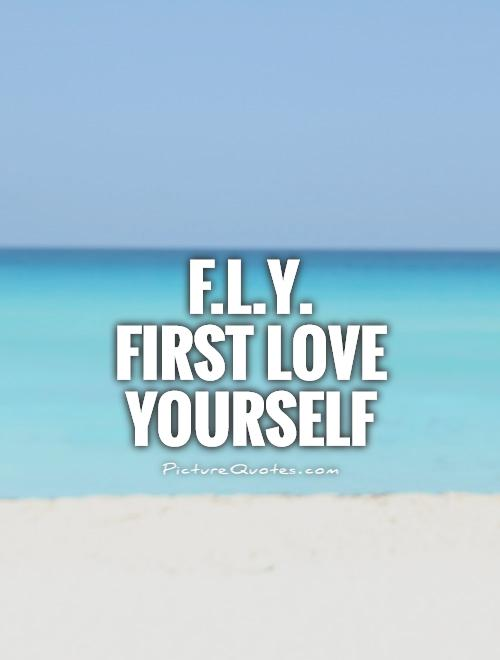 f l y first love yourself picture quotes