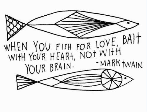 When you fish for love, bait with your heart not with your brain Picture Quote #1