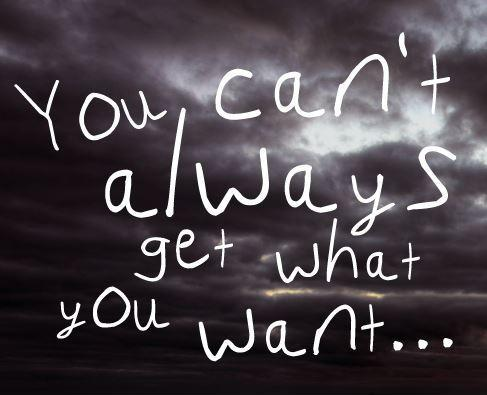 You can't always get what you want Picture Quote #1