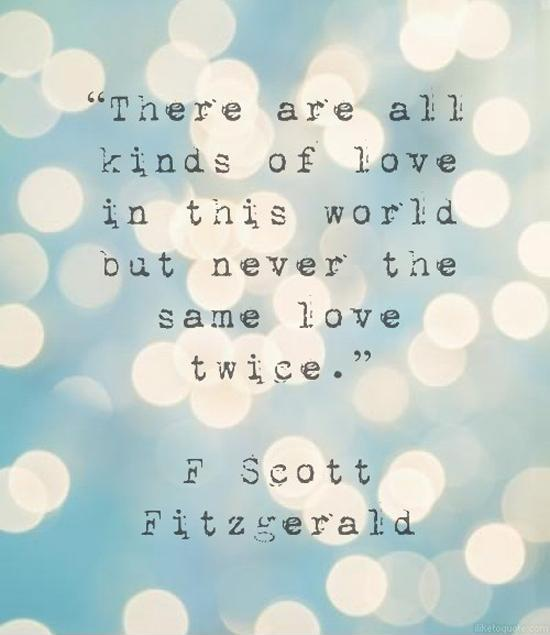 There are all kinds of love in this world but never the same love twice Picture Quote #1