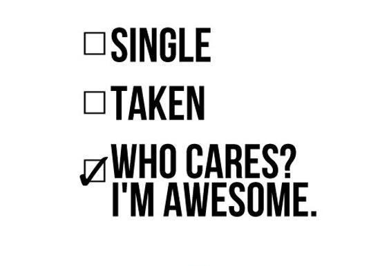 Single, taken, who cares? I'm awesome Picture Quote #1