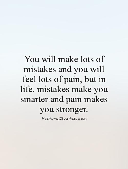 You Will Make Lots Of Mistakes And You Will Feel Lots Of Pain, But In