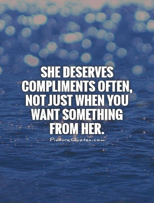She deserves compliments often, not just when you want something from her Picture Quote #1