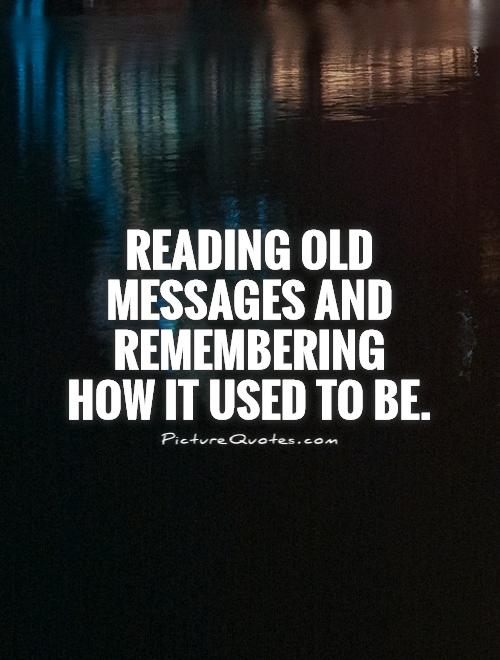 Reading old messages and remembering how it used to be Picture Quote #1