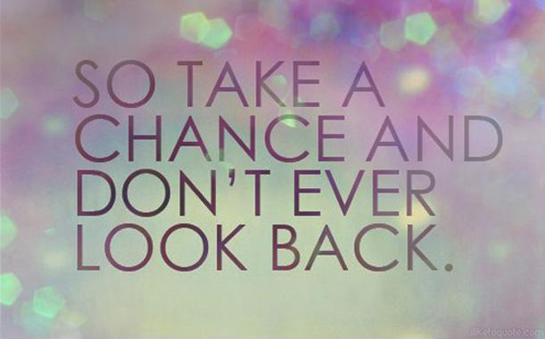 So take a chance and never look back Picture Quote #1