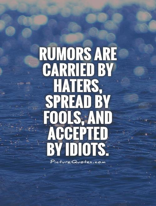 Rumors are carried by haters, spread by fools, and accepted  by idiots Picture Quote #1