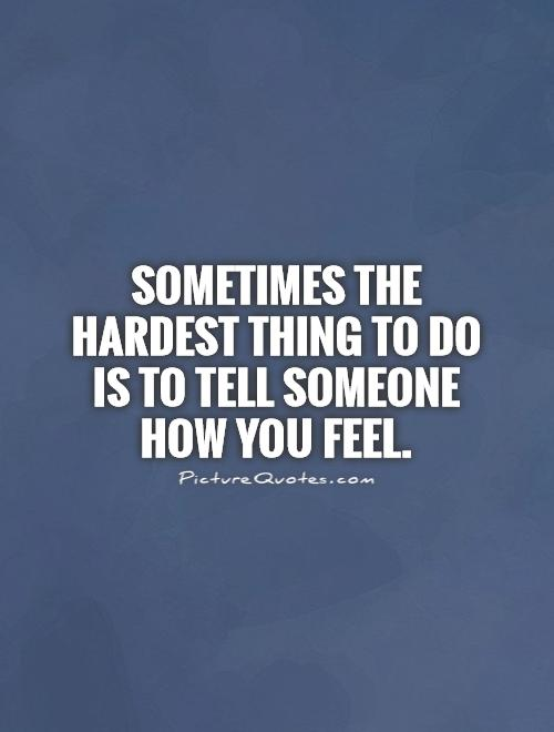 Sometimes The Hardest Thing To Do Is To Tell Someone How