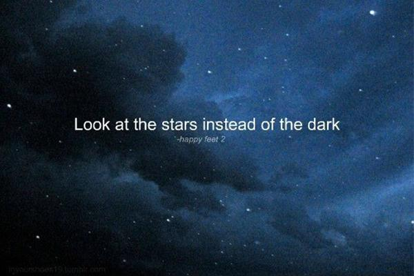 Look at the stars instead of the dark Picture Quote #1