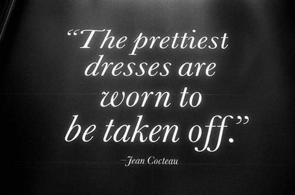 The prettiest dresses are worn to be taken off Picture Quote #1