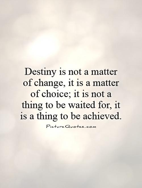 destiny is a matter of choice essay