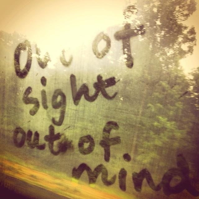 Out of sight out of mind Picture Quote #2