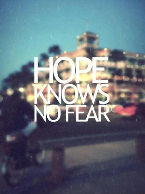 Hope knows no fear Picture Quote #1