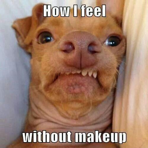 How I feel without makeup Picture Quote #1