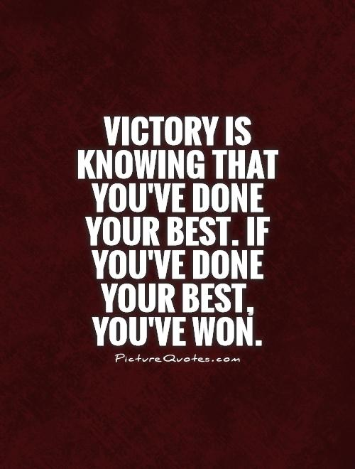 Victory is knowing that you've done your best. If you've done your best, you've won Picture Quote #1
