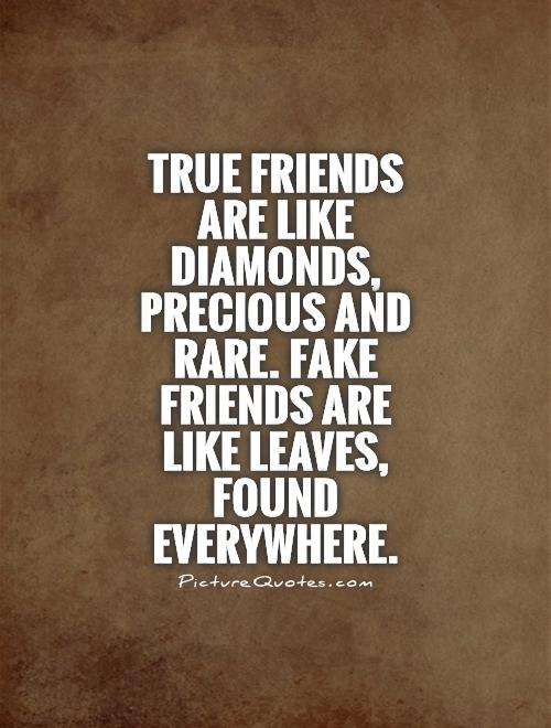 True friends are like diamonds, precious and rare. Fake friends are like leaves, found everywhere Picture Quote #1