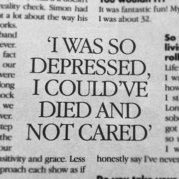 I was so depressed I could have died and not cared Picture Quote #1