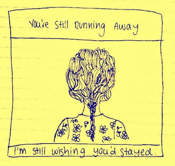 You're still running away. I'm still wishing you'd stayed Picture Quote #1