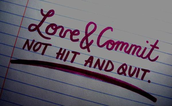Love and commit. Not hit and quit Picture Quote #1